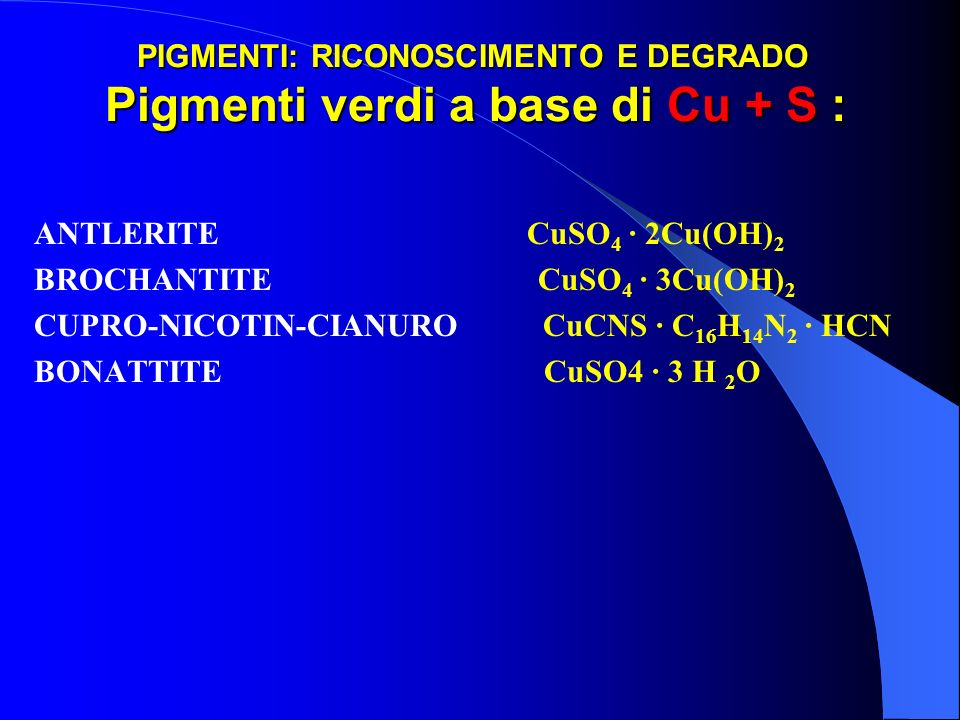 PIGMENTI: RICONOSCIMENTO E DEGRADO Pigmenti verdi a base di Cu + S :