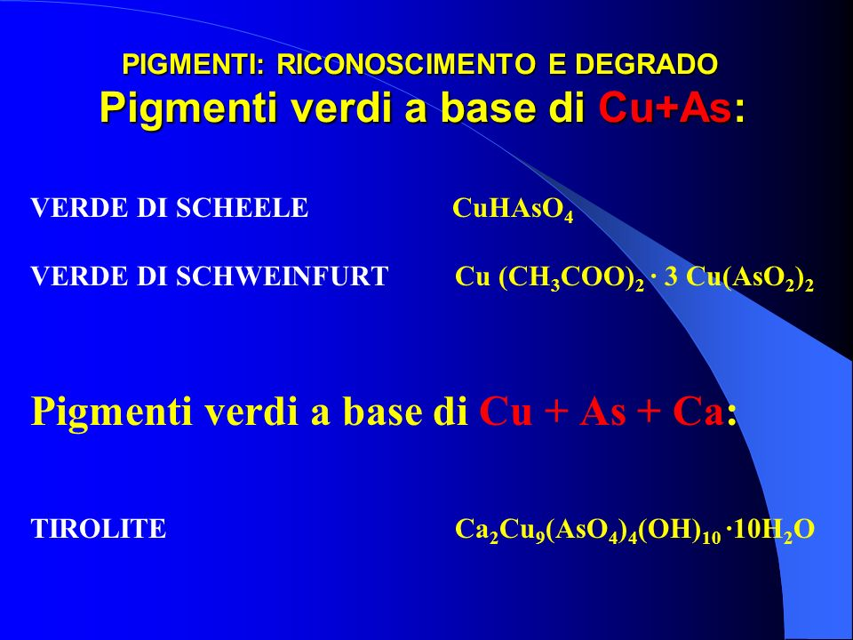 PIGMENTI: RICONOSCIMENTO E DEGRADO Pigmenti verdi a base di Cu+As: