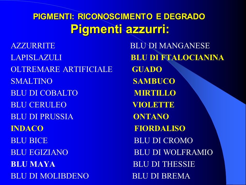 PIGMENTI: RICONOSCIMENTO E DEGRADO Pigmenti azzurri: