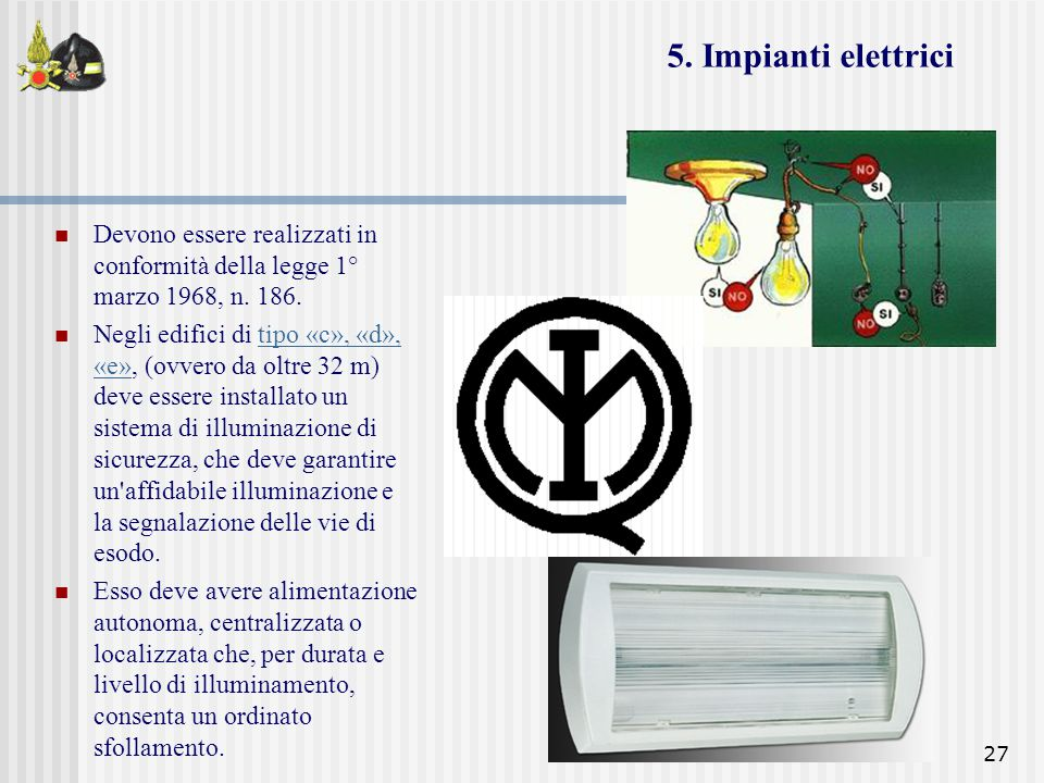 5. Impianti elettrici Devono essere realizzati in conformità della legge 1° marzo 1968, n. 186.