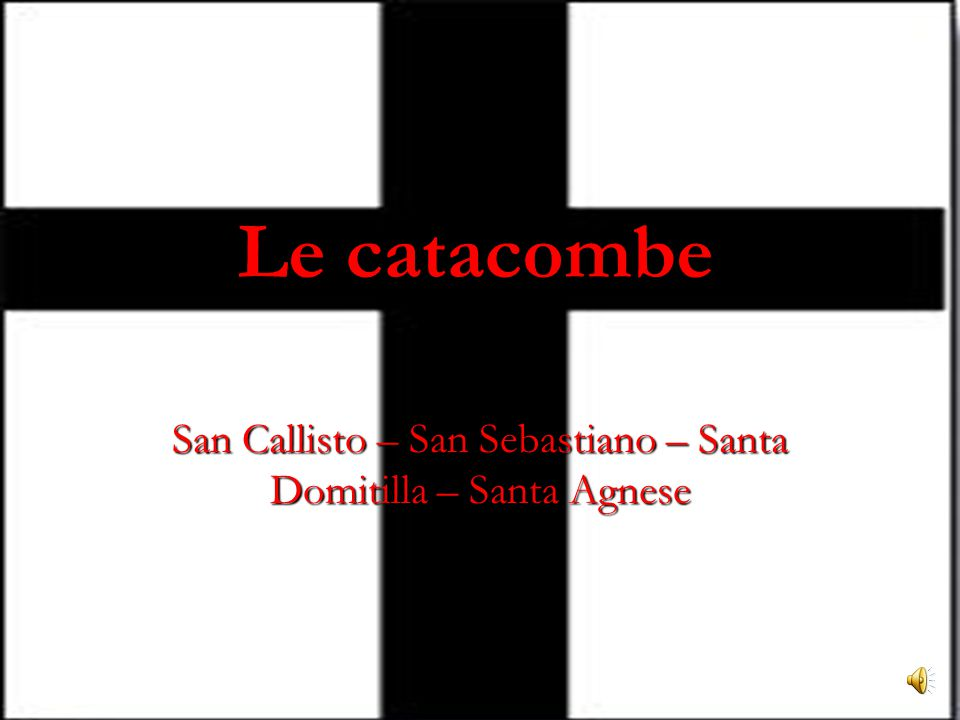 San Callisto – San Sebastiano – Santa Domitilla – Santa Agnese