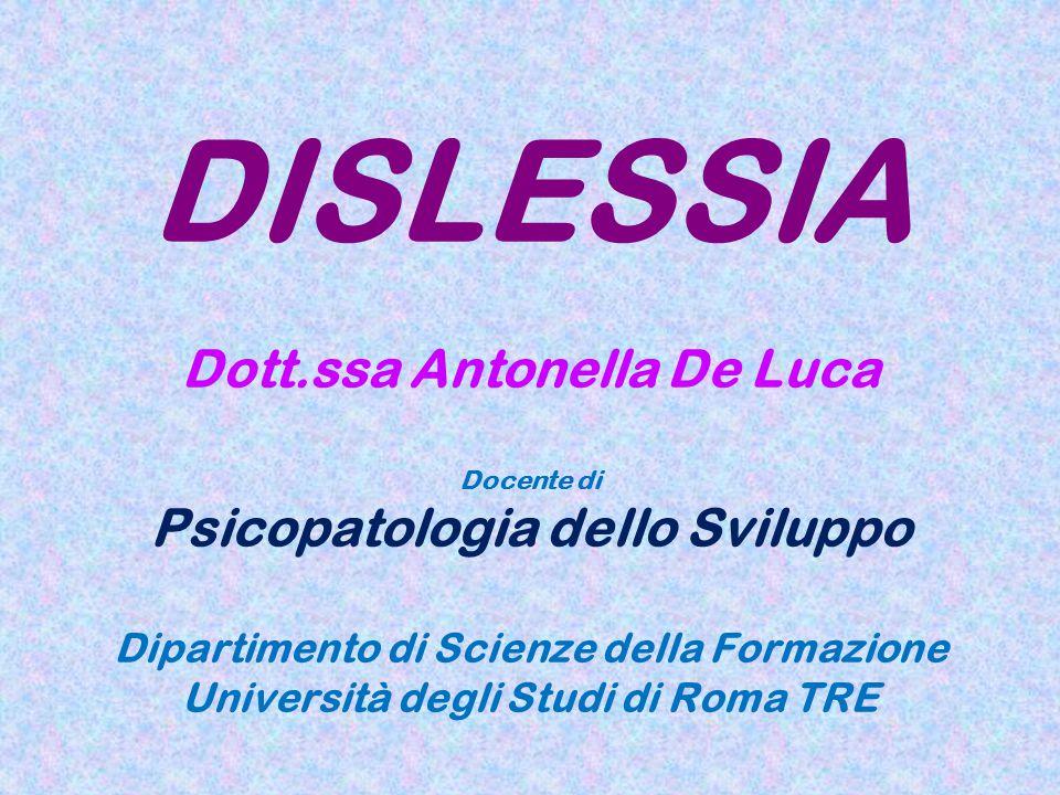 DISLESSIA Dott.ssa Antonella De Luca Psicopatologia dello Sviluppo
