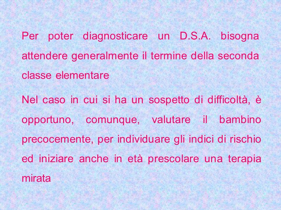 Per poter diagnosticare un D. S. A