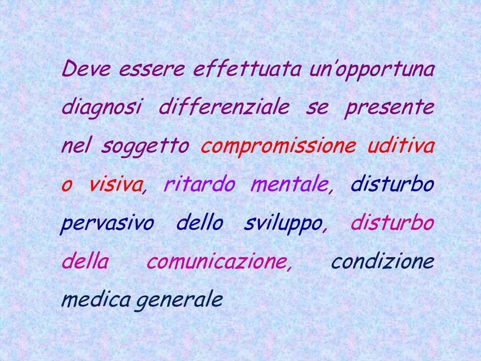 Deve essere effettuata un'opportuna diagnosi differenziale se presente nel soggetto compromissione uditiva o visiva, ritardo mentale, disturbo pervasivo dello sviluppo, disturbo della comunicazione, condizione medica generale