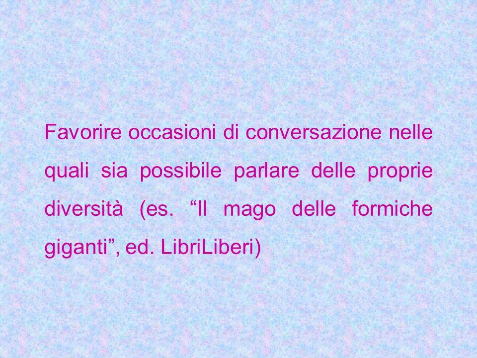 Favorire occasioni di conversazione nelle quali sia possibile parlare delle proprie diversità (es.