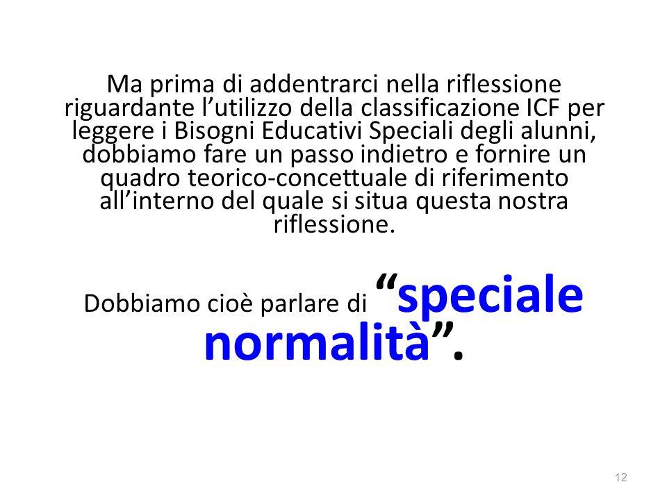 Dobbiamo cioè parlare di speciale normalità .