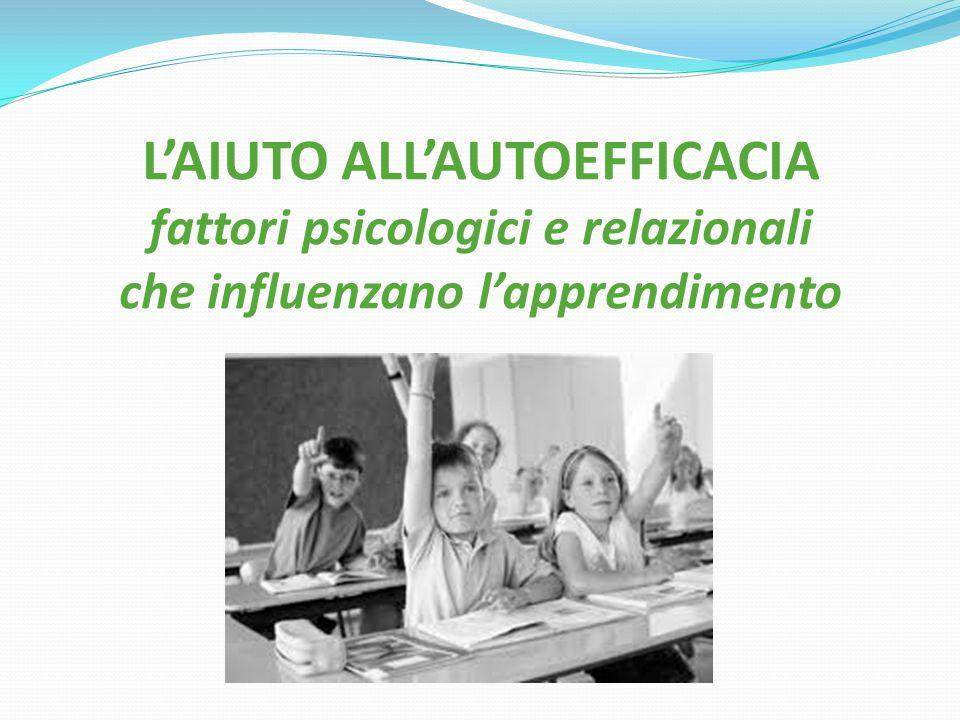 L'AIUTO ALL'AUTOEFFICACIA fattori psicologici e relazionali che influenzano l'apprendimento