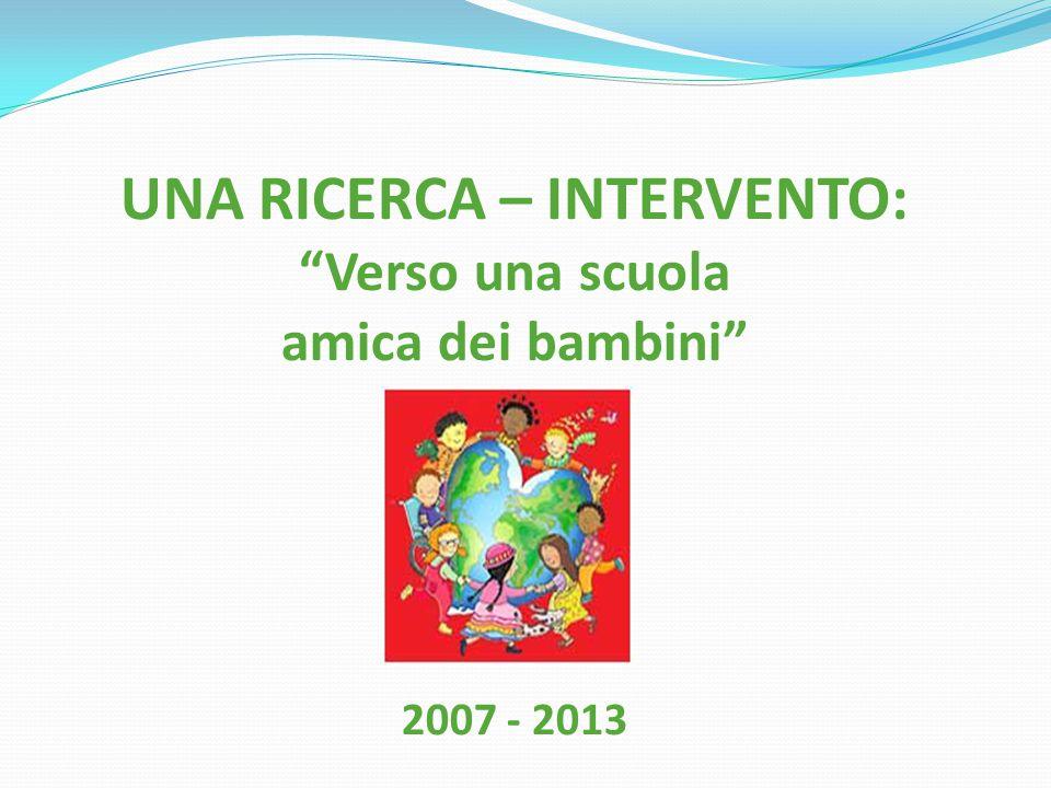 UNA RICERCA – INTERVENTO: Verso una scuola amica dei bambini 2007 - 2013