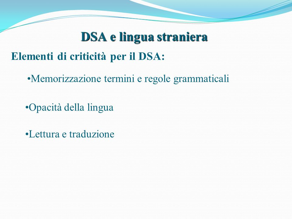 DSA e lingua straniera Elementi di criticità per il DSA: