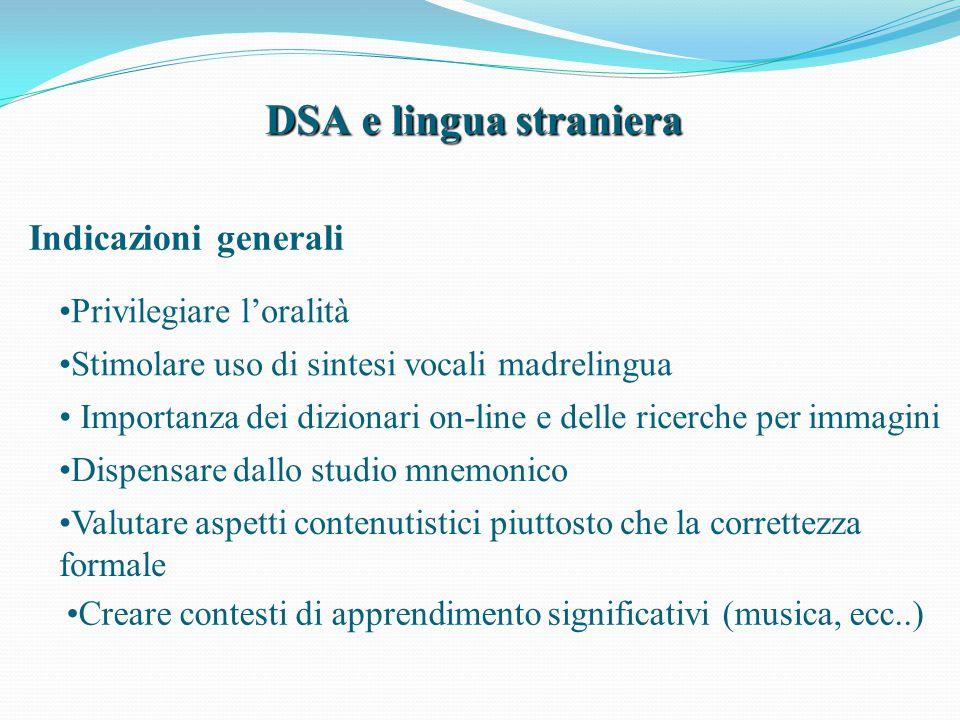 DSA e lingua straniera Indicazioni generali Privilegiare l'oralità