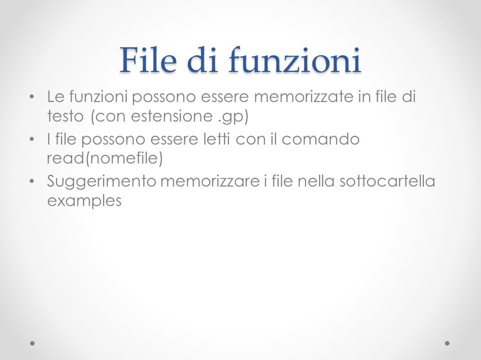 File di funzioni Le funzioni possono essere memorizzate in file di testo (con estensione .gp)