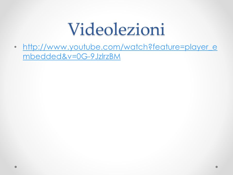 Videolezioni http://www.youtube.com/watch feature=player_embedded&v=0G-9JzlrzBM