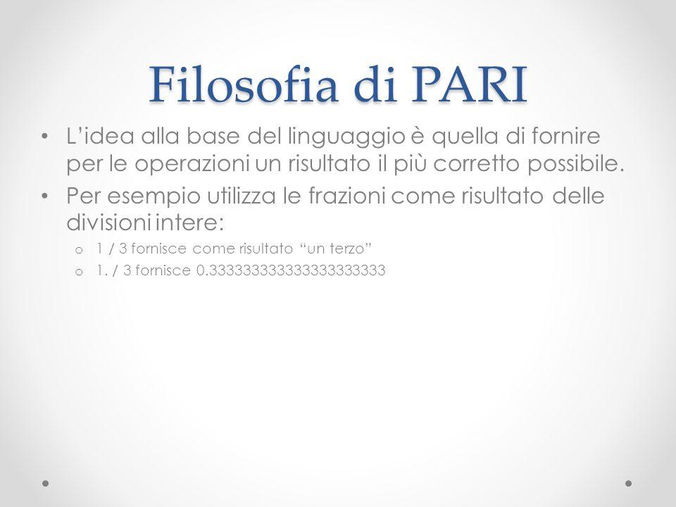 Filosofia di PARI L'idea alla base del linguaggio è quella di fornire per le operazioni un risultato il più corretto possibile.