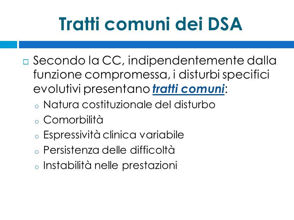 Tratti comuni dei DSA Secondo la CC, indipendentemente dalla funzione compromessa, i disturbi specifici evolutivi presentano tratti comuni: