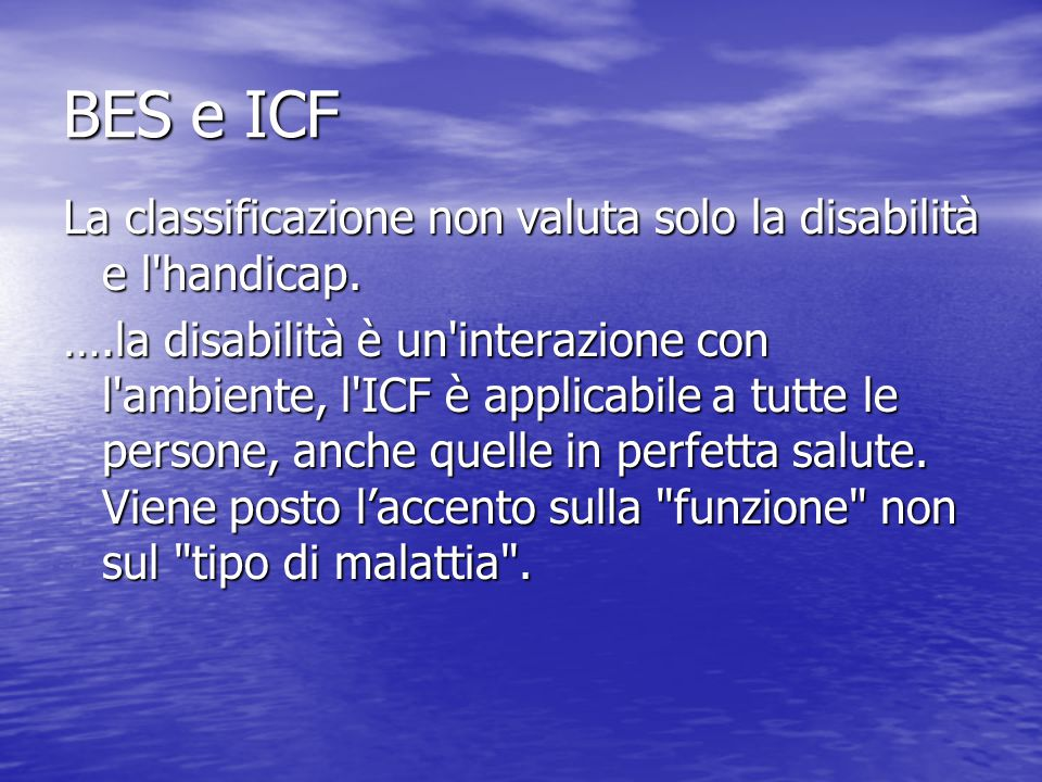 BES e ICF La classificazione non valuta solo la disabilità e l handicap.