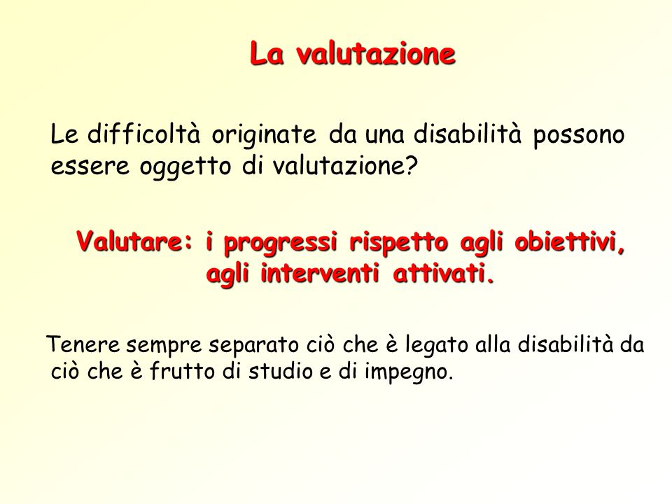 La valutazione Le difficoltà originate da una disabilità possono essere oggetto di valutazione