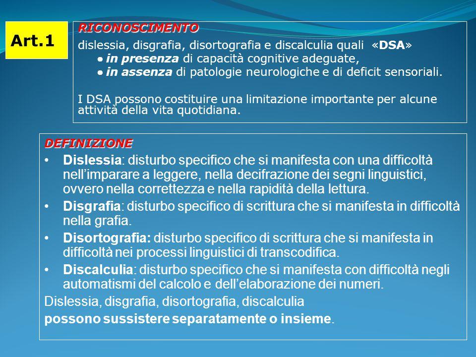 Art.1 RICONOSCIMENTO. dislessia, disgrafia, disortografia e discalculia quali «DSA» ● in presenza di capacità cognitive adeguate,