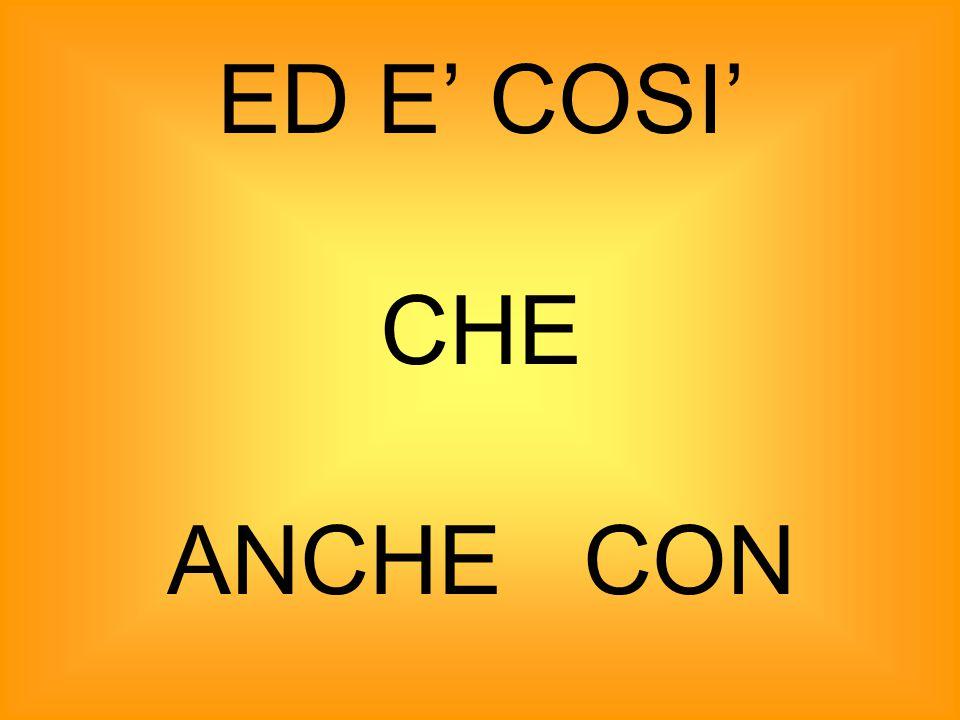 ED E' COSI' CHE ANCHE CON
