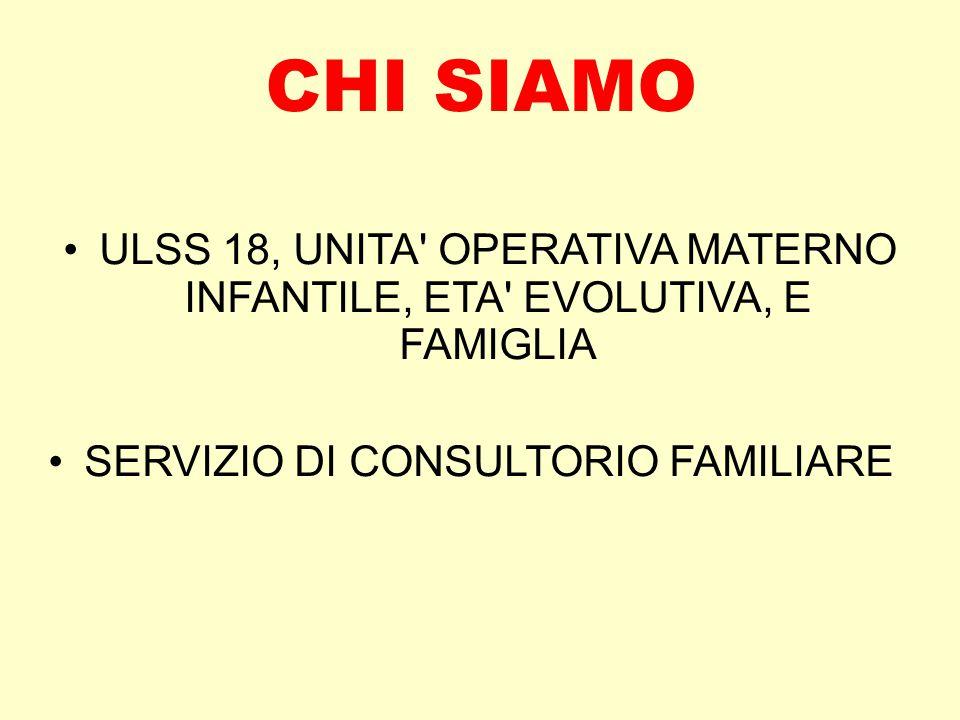 CHI SIAMO ULSS 18, UNITA OPERATIVA MATERNO INFANTILE, ETA EVOLUTIVA, E FAMIGLIA.
