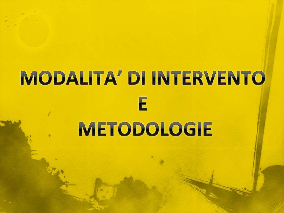 MODALITA' DI INTERVENTO E METODOLOGIE