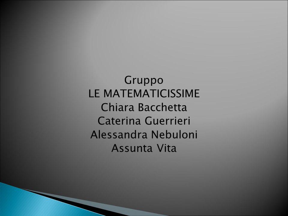 Gruppo LE MATEMATICISSIME Chiara Bacchetta Caterina Guerrieri Alessandra Nebuloni Assunta Vita
