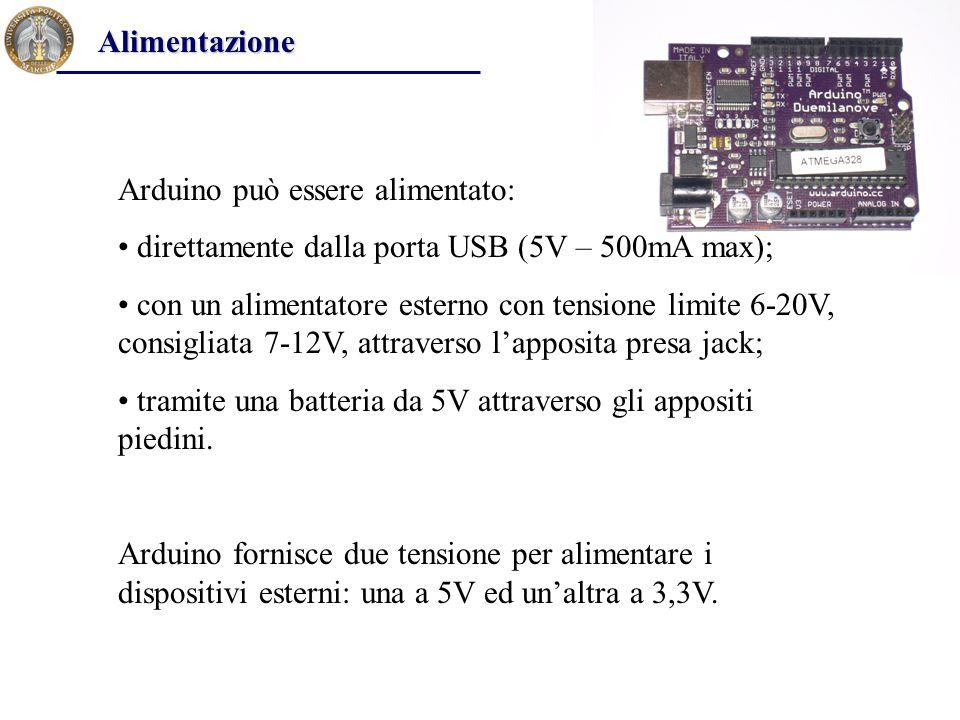 Alimentazione Arduino può essere alimentato: direttamente dalla porta USB (5V – 500mA max);
