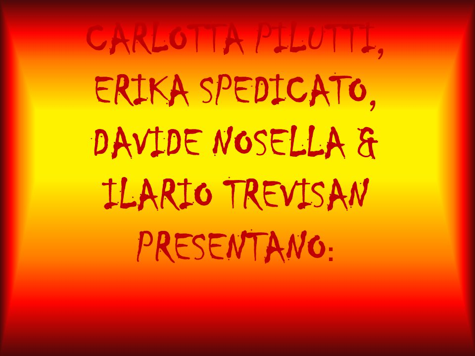 CARLOTTA PILUTTI, ERIKA SPEDICATO, DAVIDE NOSELLA & ILARIO TREVISAN PRESENTANO: