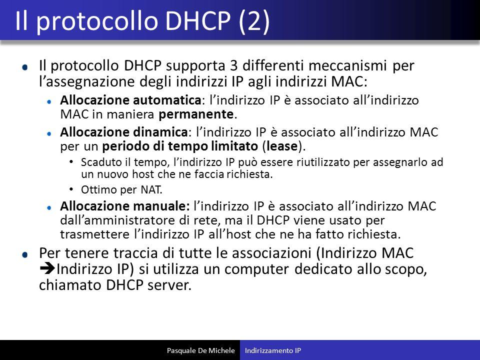 Il protocollo DHCP (2) Il protocollo DHCP supporta 3 differenti meccanismi per l'assegnazione degli indirizzi IP agli indirizzi MAC: