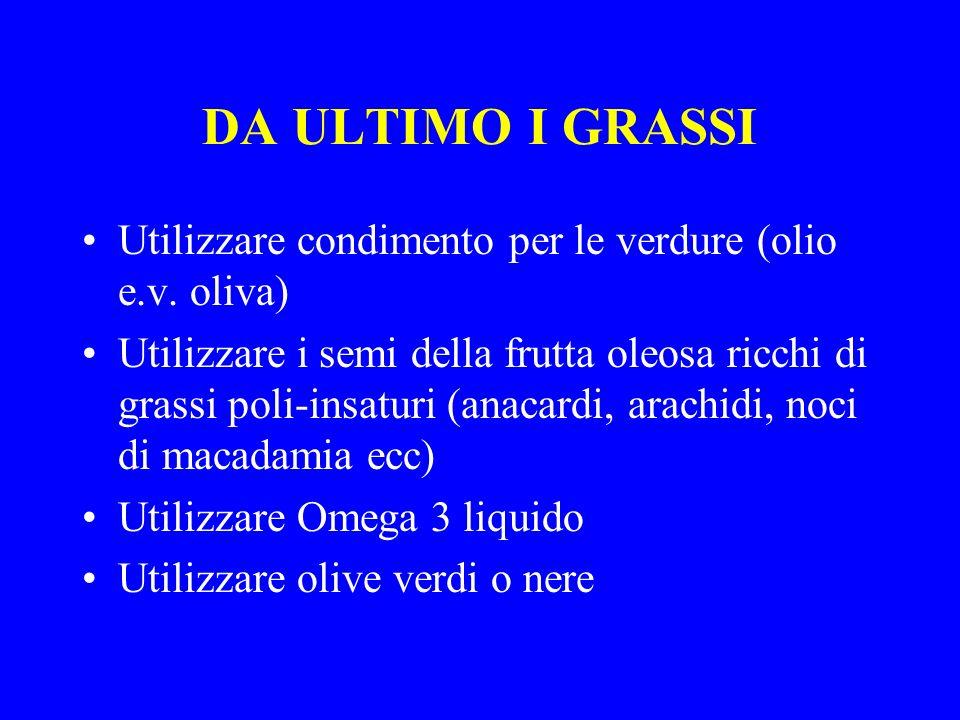 DA ULTIMO I GRASSI Utilizzare condimento per le verdure (olio e.v. oliva)