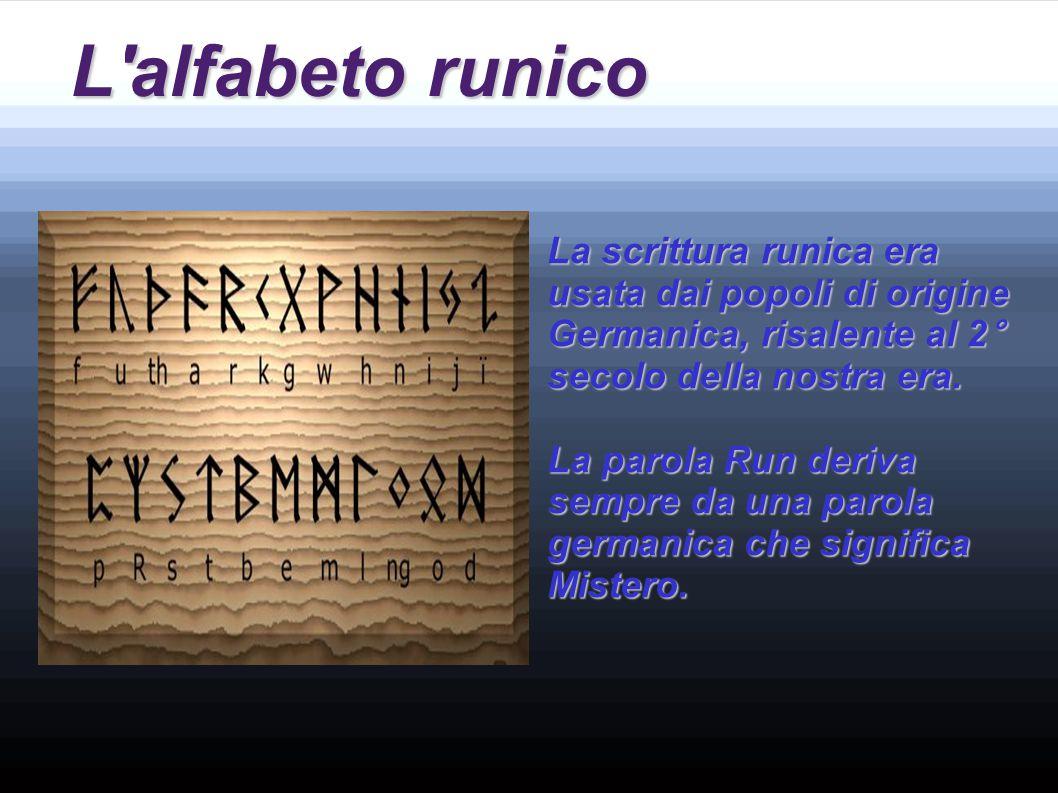 L alfabeto runico La scrittura runica era usata dai popoli di origine Germanica, risalente al 2° secolo della nostra era.