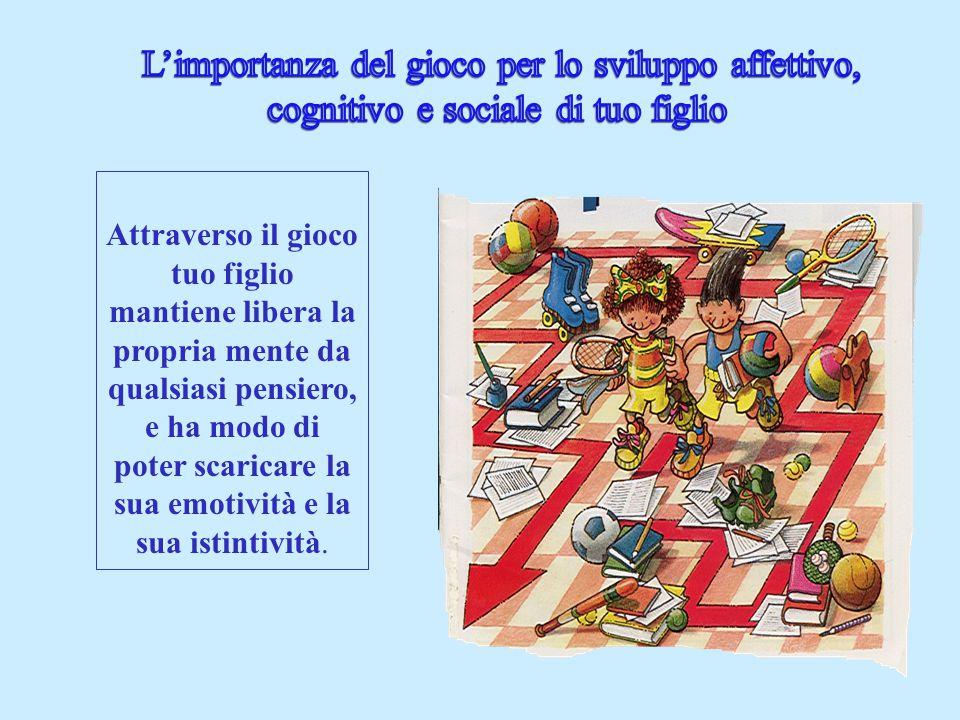 L'importanza del gioco per lo sviluppo affettivo, cognitivo e sociale di tuo figlio