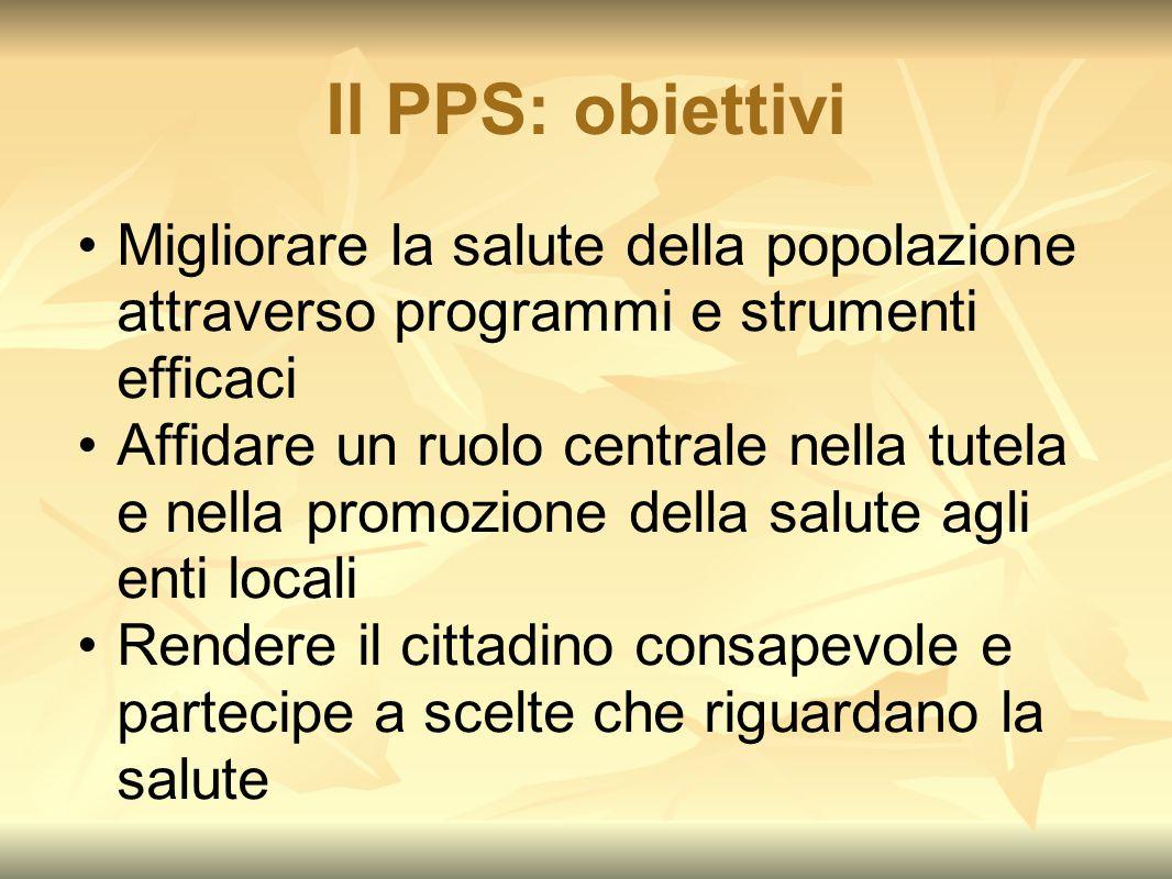 Il PPS: obiettivi Migliorare la salute della popolazione attraverso programmi e strumenti efficaci.