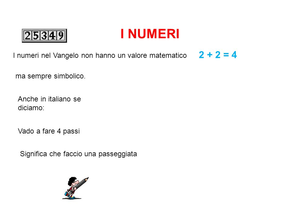 I NUMERI 2 + 2 = 4 I numeri nel Vangelo non hanno un valore matematico