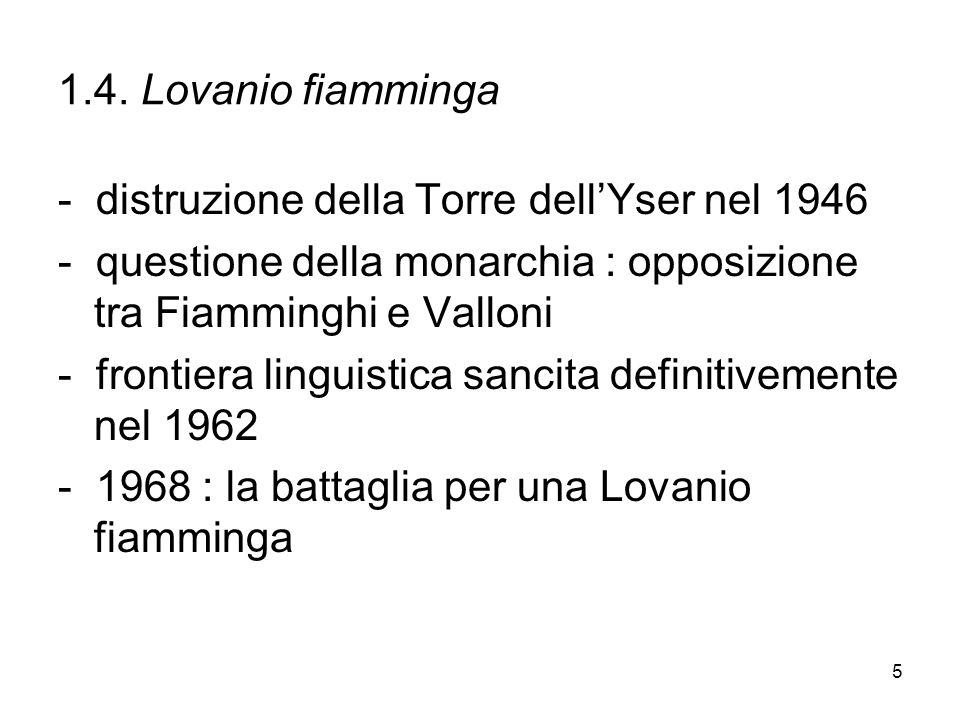 1.4. Lovanio fiamminga - distruzione della Torre dell'Yser nel 1946. - questione della monarchia : opposizione tra Fiamminghi e Valloni.