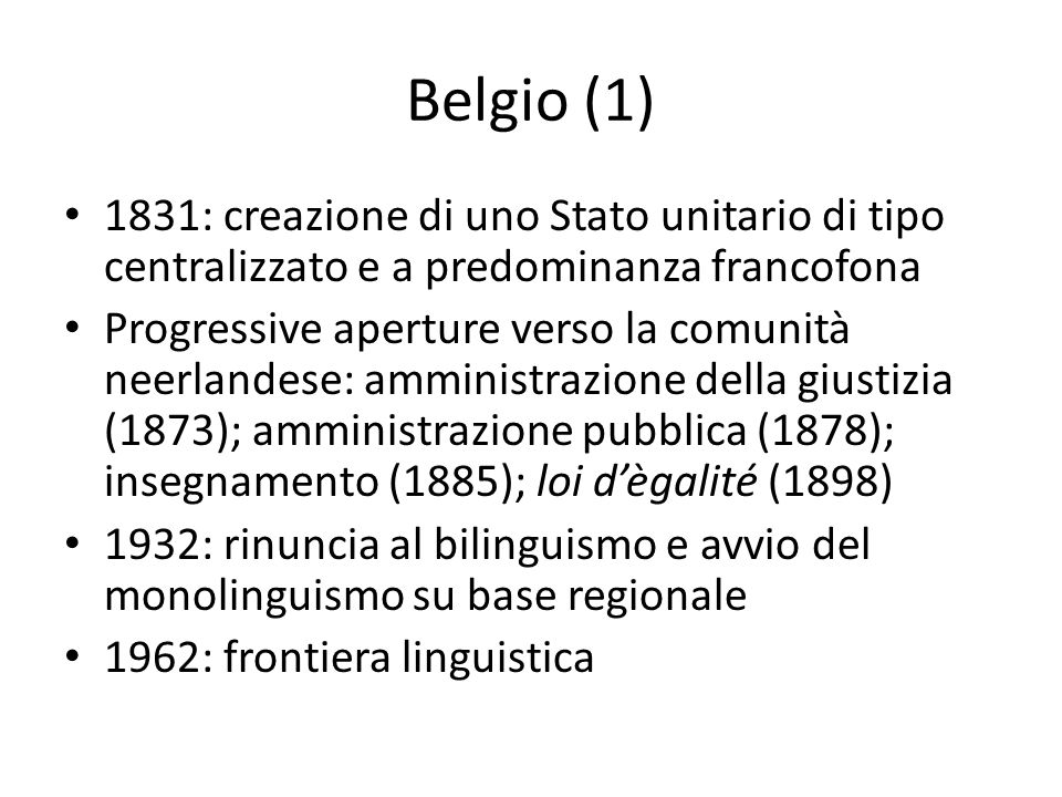 Belgio (1) 1831: creazione di uno Stato unitario di tipo centralizzato e a predominanza francofona.