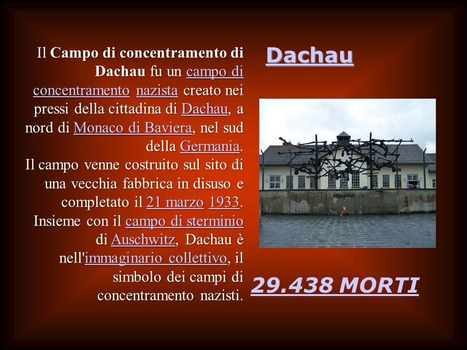 Il Campo di concentramento di Dachau fu un campo di concentramento nazista creato nei pressi della cittadina di Dachau, a nord di Monaco di Baviera, nel sud della Germania.