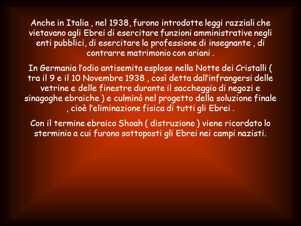 Anche in Italia , nel 1938, furono introdotte leggi razziali che vietavano agli Ebrei di esercitare funzioni amministrative negli enti pubblici, di esercitare la professione di insegnante , di contrarre matrimonio con ariani .