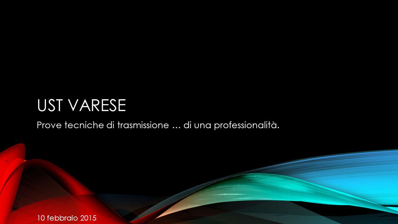 Ust Varese Prove tecniche di trasmissione … di una professionalità.