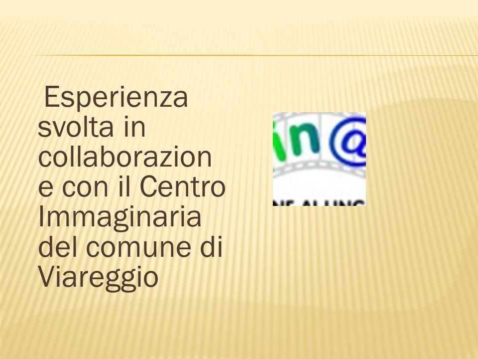 Esperienza svolta in collaborazione con il Centro Immaginaria del comune di Viareggio