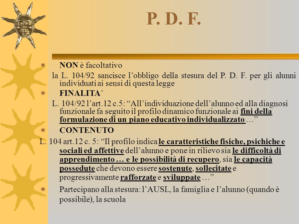 P. D. F. NON è facoltativo. la L. 104/92 sancisce l'obbligo della stesura del P. D. F. per gli alunni individuati ai sensi di questa legge.