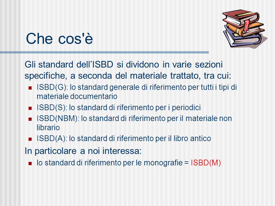 Che cos è Gli standard dell'ISBD si dividono in varie sezioni specifiche, a seconda del materiale trattato, tra cui:
