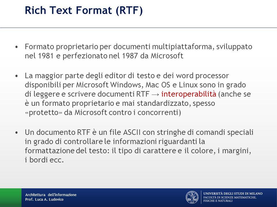 Rich Text Format (RTF) Formato proprietario per documenti multipiattaforma, sviluppato nel 1981 e perfezionato nel 1987 da Microsoft.