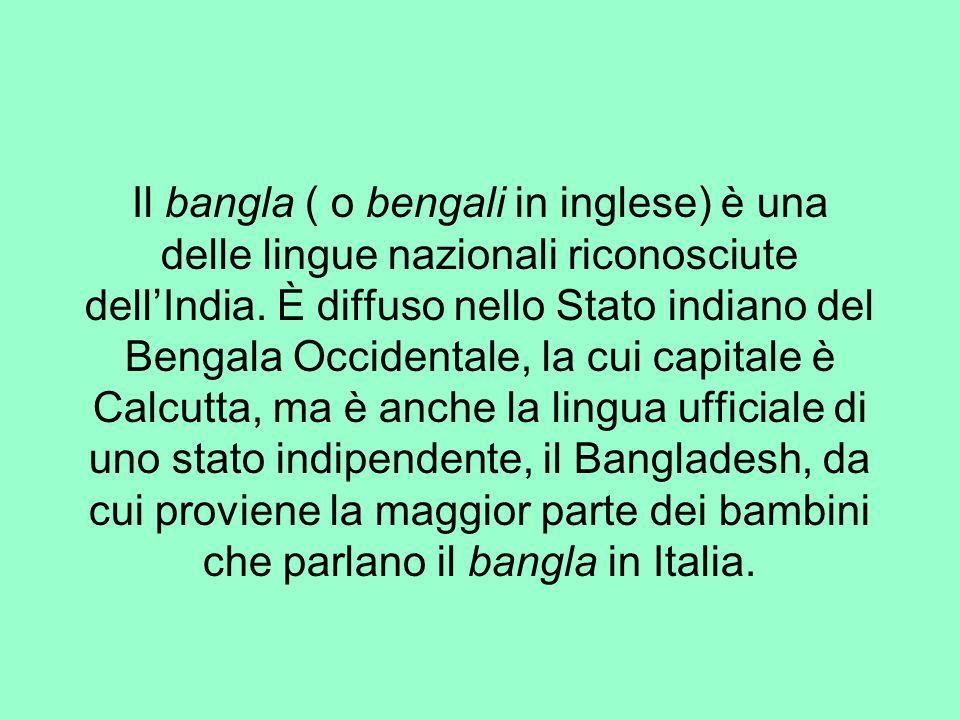 Il bangla ( o bengali in inglese) è una delle lingue nazionali riconosciute dell'India.