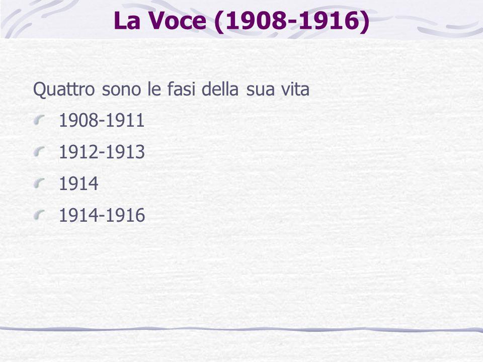 La Voce (1908-1916) Quattro sono le fasi della sua vita 1908-1911