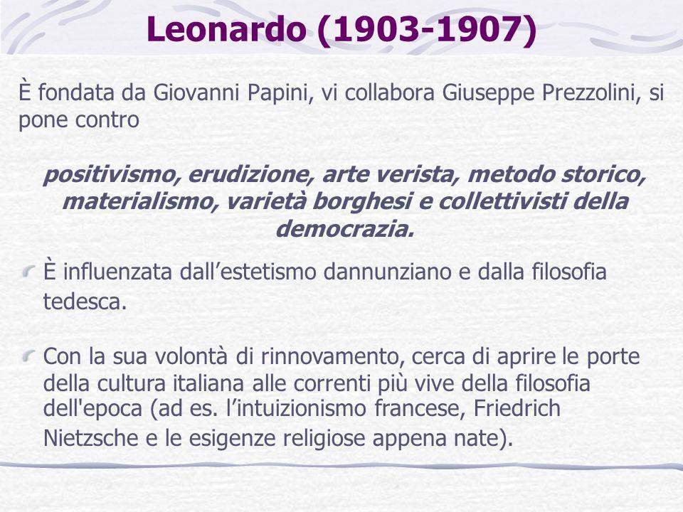 Leonardo (1903-1907) È fondata da Giovanni Papini, vi collabora Giuseppe Prezzolini, si pone contro.