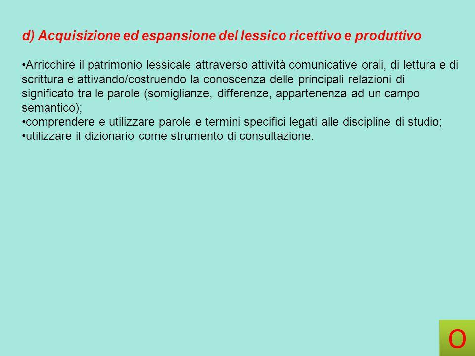O d) Acquisizione ed espansione del lessico ricettivo e produttivo