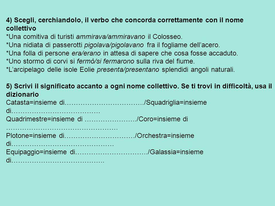 4) Scegli, cerchiandolo, il verbo che concorda correttamente con il nome collettivo