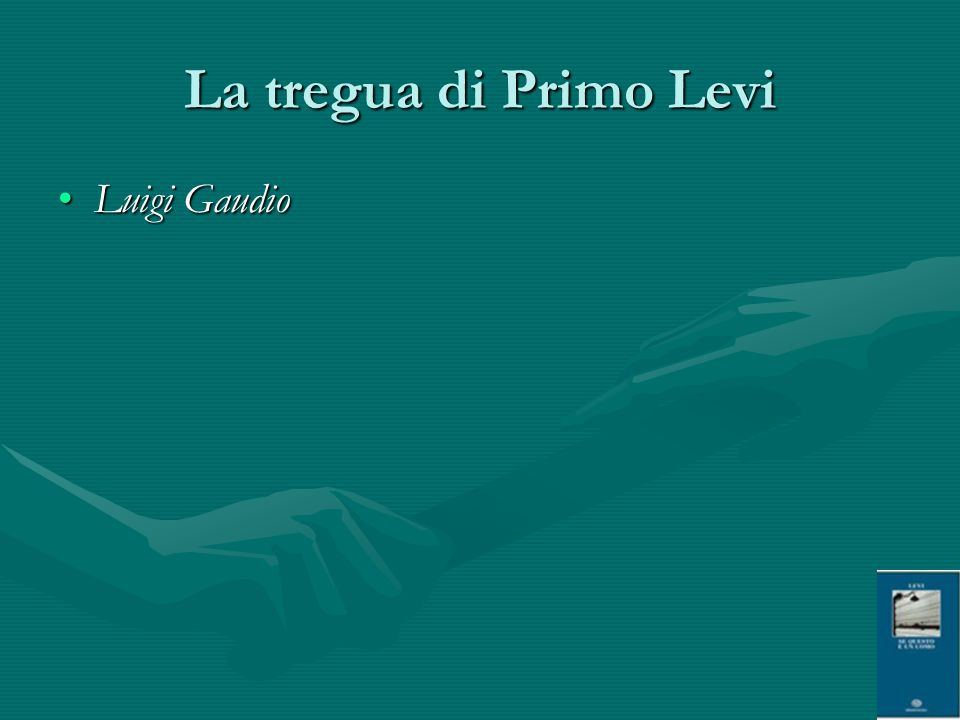 La tregua di Primo Levi Luigi Gaudio