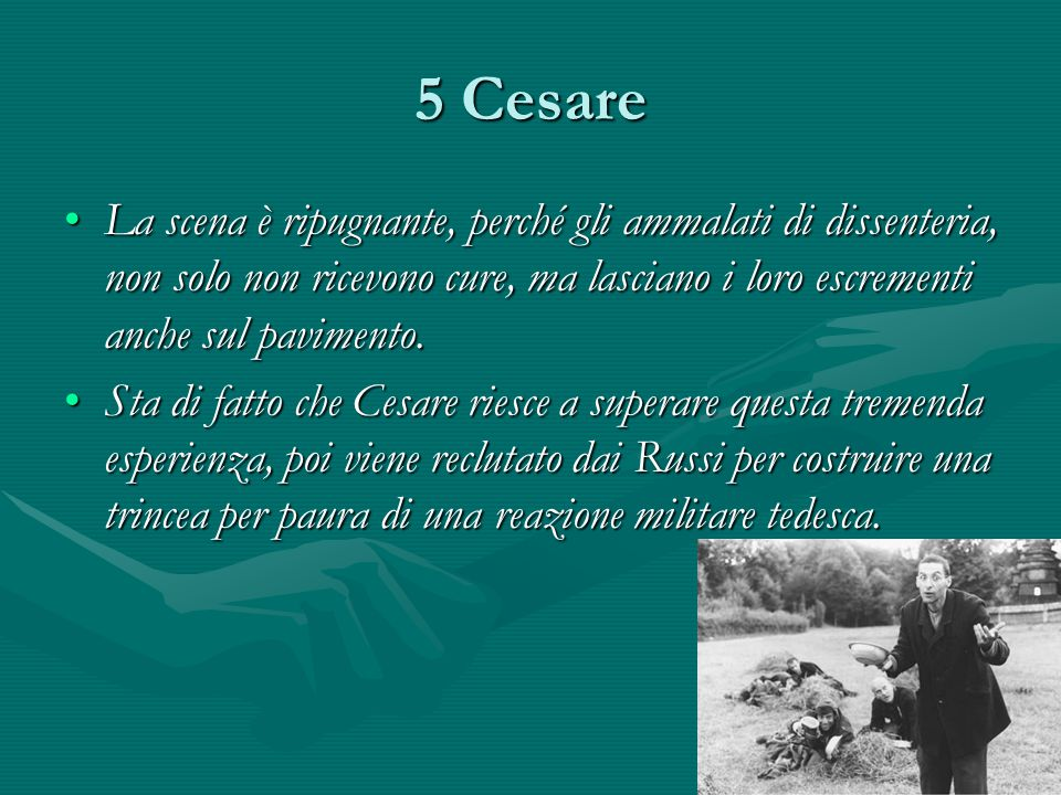 5 Cesare La scena è ripugnante, perché gli ammalati di dissenteria, non solo non ricevono cure, ma lasciano i loro escrementi anche sul pavimento.