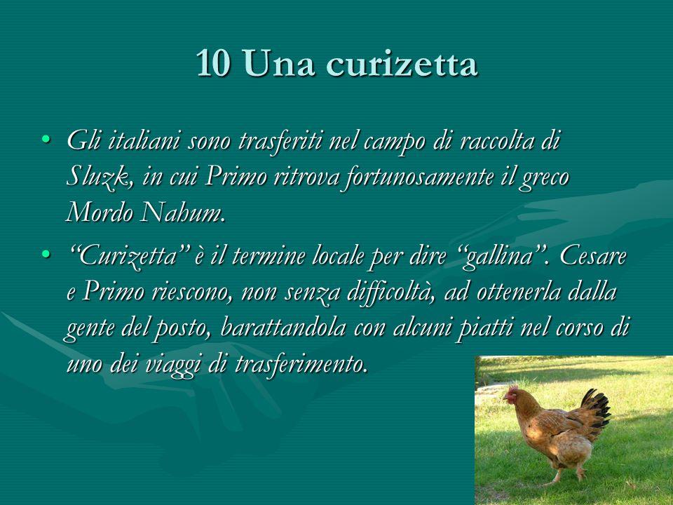 10 Una curizetta Gli italiani sono trasferiti nel campo di raccolta di Sluzk, in cui Primo ritrova fortunosamente il greco Mordo Nahum.
